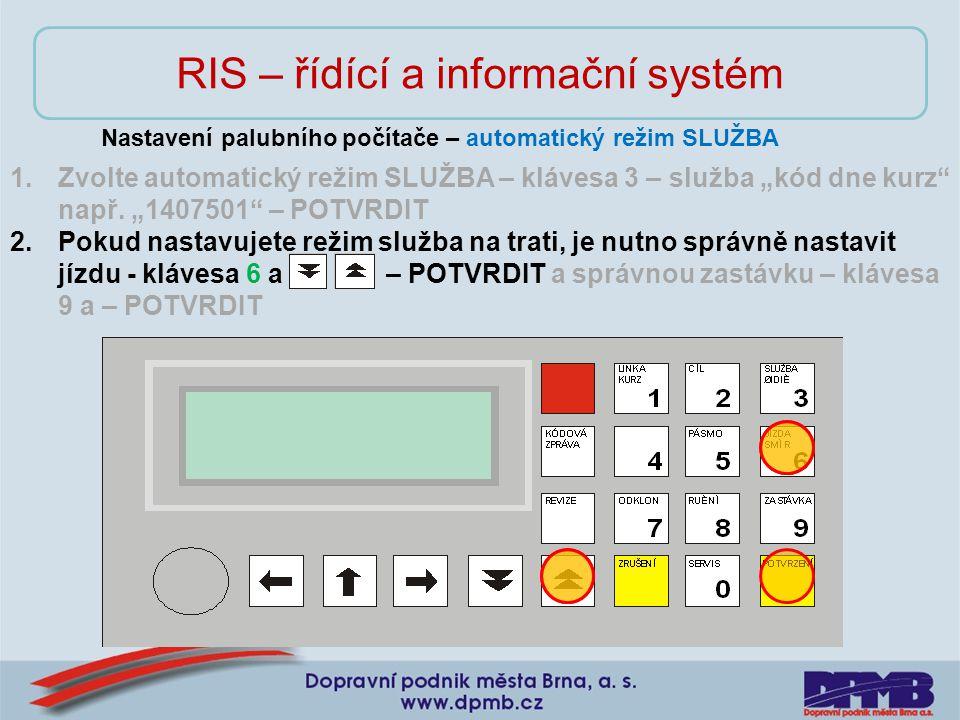 """RIS – řídící a informační systém Nastavení palubního počítače – automatický režim SLUŽBA 1.Zvolte automatický režim SLUŽBA – klávesa 3 – služba """"kód dne kurz např."""