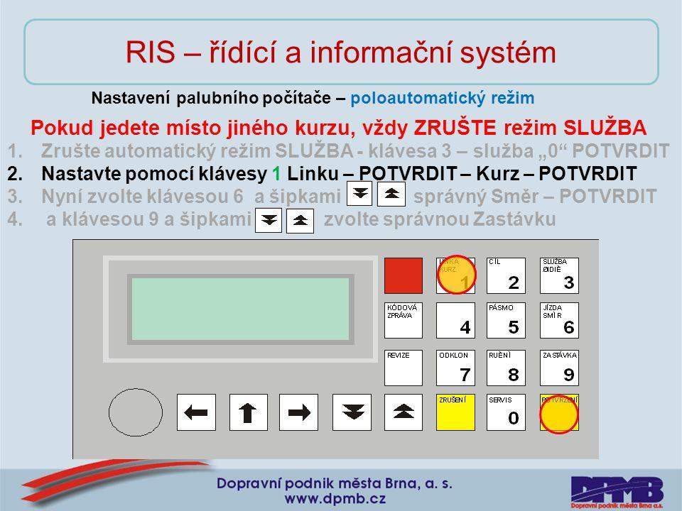 RIS – řídící a informační systém Nastavení palubního počítače – poloautomatický režim Pokud jedete místo jiného kurzu, vždy ZRUŠTE režim SLUŽBA 1.Zruš