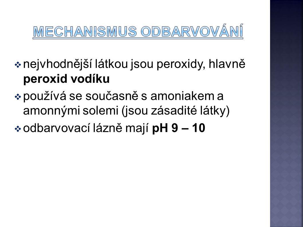  nejvhodnější látkou jsou peroxidy, hlavně peroxid vodíku  používá se současně s amoniakem a amonnými solemi (jsou zásadité látky)  odbarvovací lázně mají pH 9 – 10