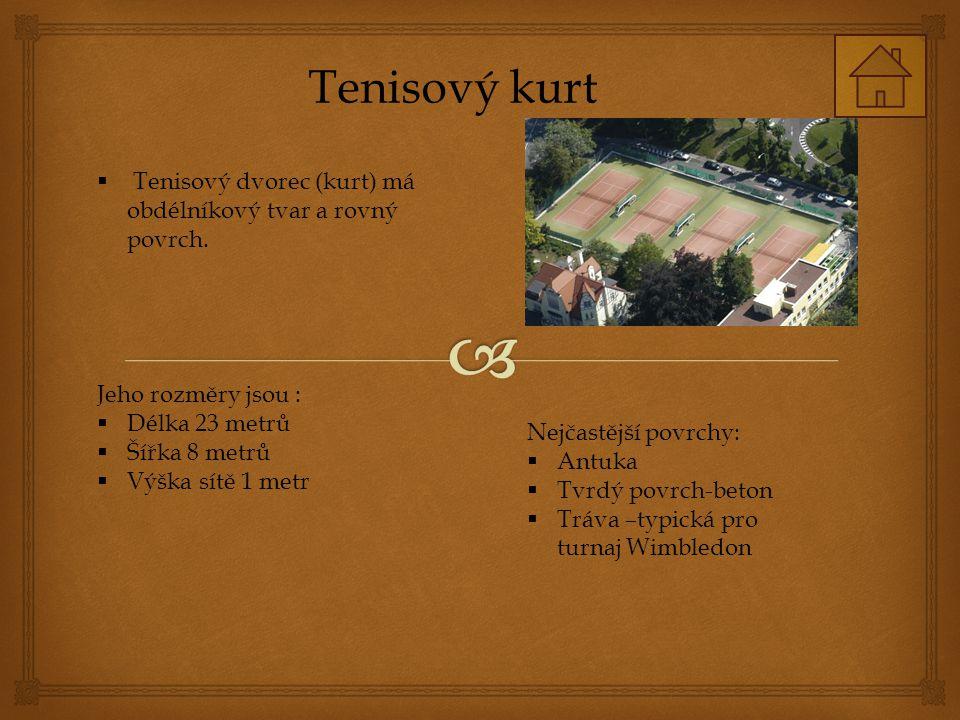 Tenisový kurt  Tenisový dvorec (kurt) má obdélníkový tvar a rovný povrch.