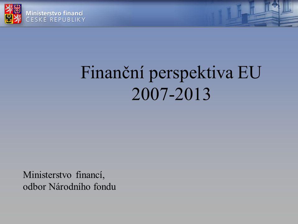 Finanční perspektiva EU 2007-2013 Ministerstvo financí, odbor Národního fondu