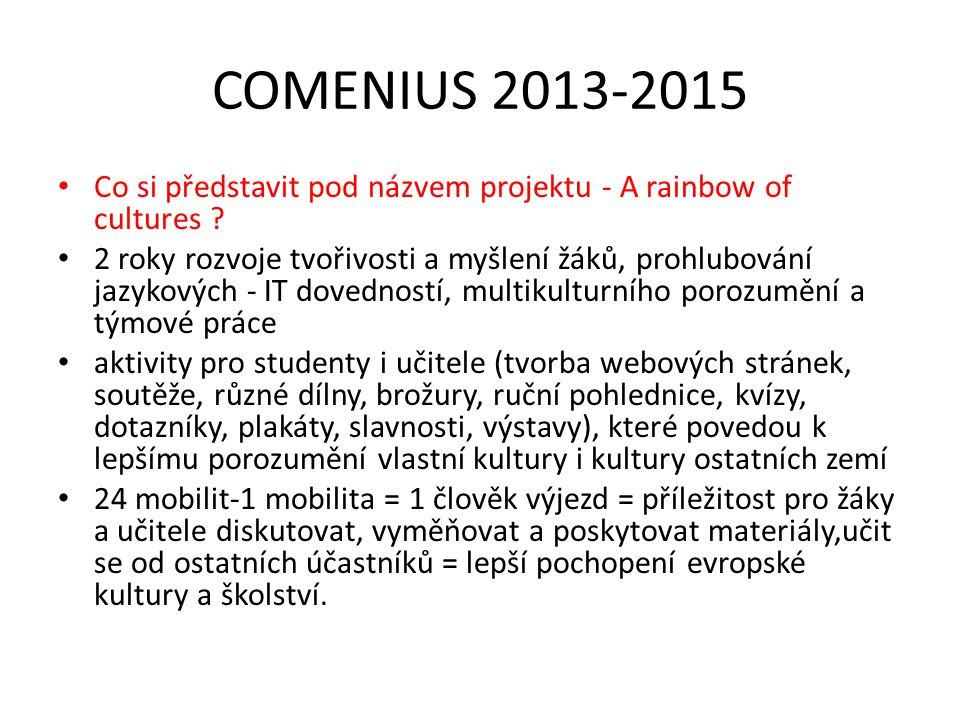 COMENIUS 2013-2015 Co si představit pod názvem projektu - A rainbow of cultures ? 2 roky rozvoje tvořivosti a myšlení žáků, prohlubování jazykových -