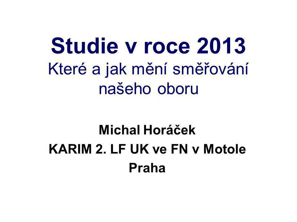 Studie v roce 2013 Které a jak mění směřování našeho oboru Michal Horáček KARIM 2. LF UK ve FN v Motole Praha