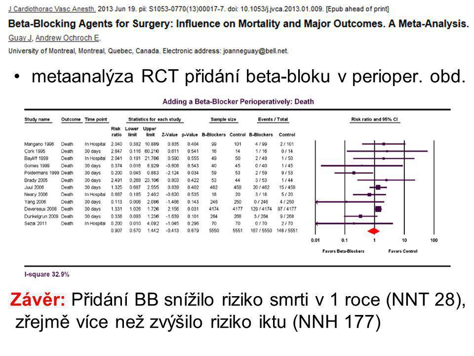 metaanalýza RCT přidání beta-bloku v perioper. obd. Závěr: Přidání BB snížilo riziko smrti v 1 roce (NNT 28), zřejmě více než zvýšilo riziko iktu (NNH