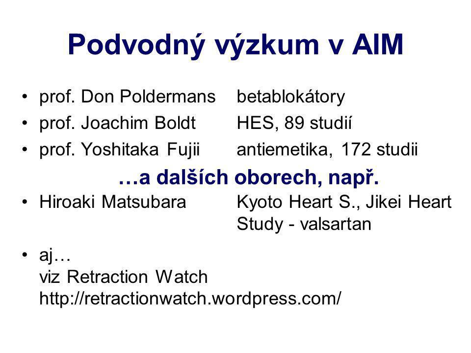Podvodný výzkum v AIM prof. Don Poldermans prof. Joachim Boldt prof. Yoshitaka Fujii Hiroaki Matsubara aj… viz Retraction Watch http://retractionwatch