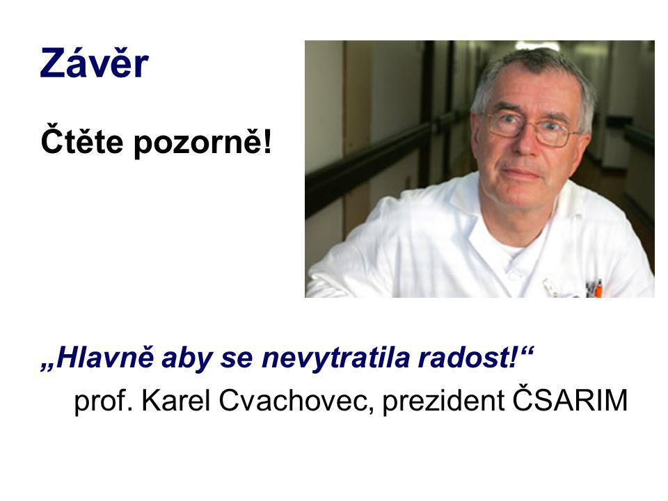 """Závěr Čtěte pozorně! """"Hlavně aby se nevytratila radost!"""" prof. Karel Cvachovec, prezident ČSARIM"""