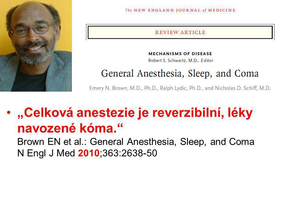"""""""Celková anestezie je reverzibilní, léky navozené kóma."""" Brown EN et al.: General Anesthesia, Sleep, and Coma N Engl J Med 2010;363:2638-50"""
