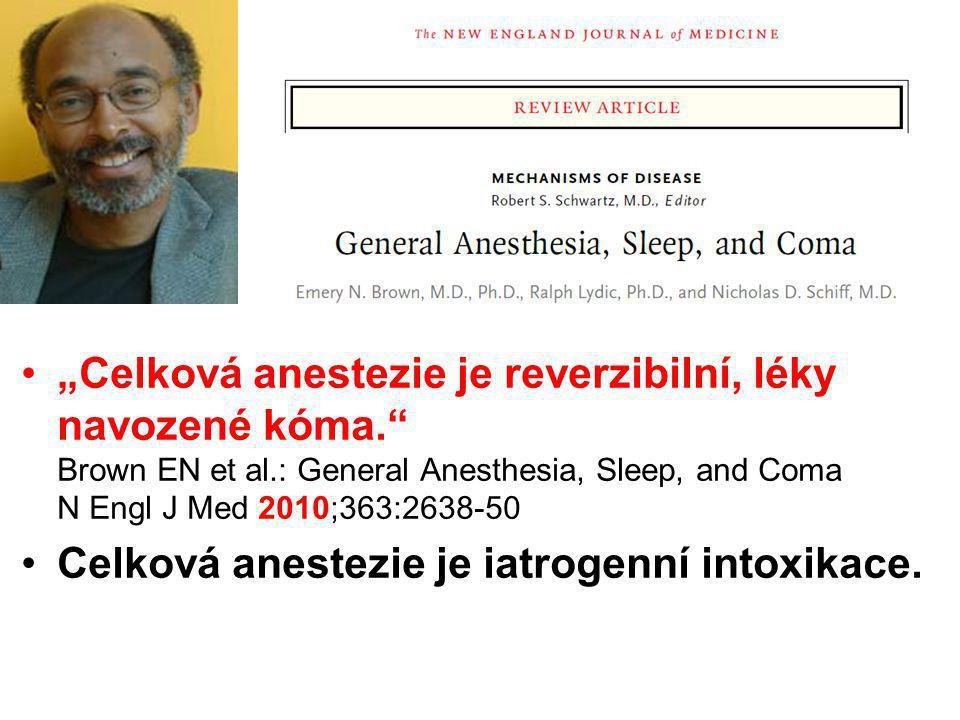 """""""Celková anestezie je reverzibilní, léky navozené kóma. Brown EN et al.: General Anesthesia, Sleep, and Coma N Engl J Med 2010;363:2638-50 Celková anestezie je intoxikace."""