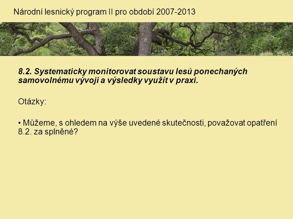 8.2. Systematicky monitorovat soustavu lesů ponechaných samovolnému vývoji a výsledky využít v praxi. Otázky: Můžeme, s ohledem na výše uvedené skuteč