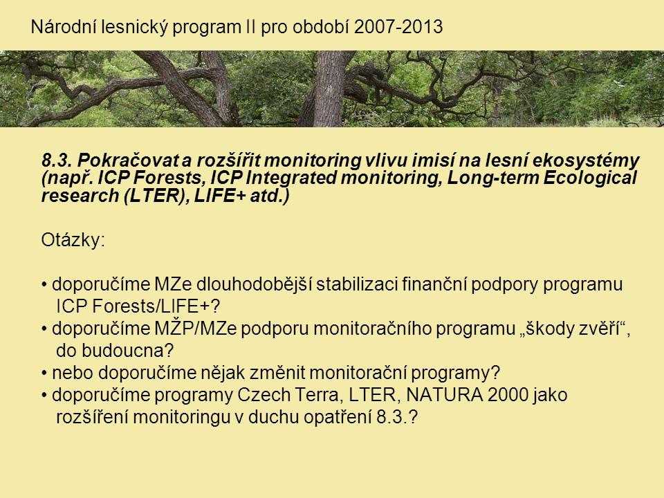 8.3. Pokračovat a rozšířit monitoring vlivu imisí na lesní ekosystémy (např. ICP Forests, ICP Integrated monitoring, Long-term Ecological research (LT