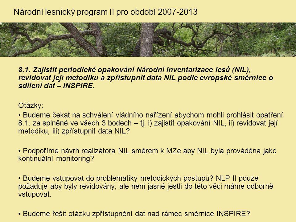 8.1. Zajistit periodické opakování Národní inventarizace lesů (NIL), revidovat její metodiku a zpřístupnit data NIL podle evropské směrnice o sdílení