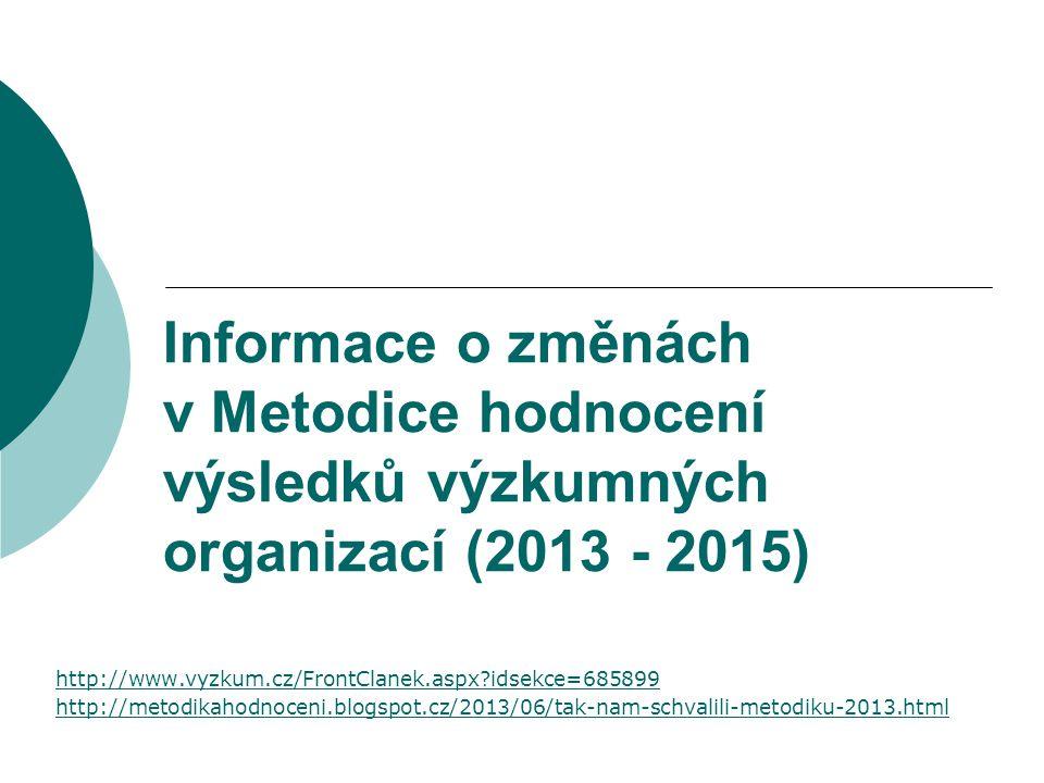 Informace o změnách v Metodice hodnocení výsledků výzkumných organizací (2013 - 2015) http://www.vyzkum.cz/FrontClanek.aspx idsekce=685899 http://metodikahodnoceni.blogspot.cz/2013/06/tak-nam-schvalili-metodiku-2013.html