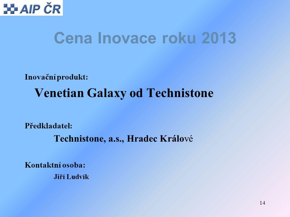 14 Cena Inovace roku 2013 Inovační produkt: Venetian Galaxy od Technistone Předkladatel: Technistone, a.s., Hradec Králové Kontaktní osoba: Jiří Ludví