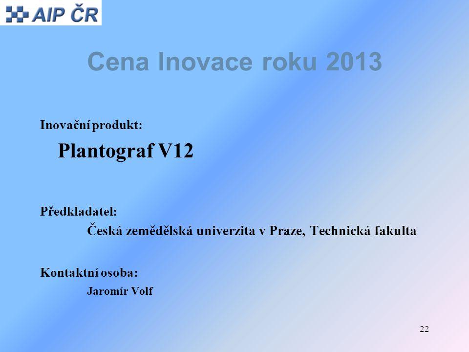 22 Cena Inovace roku 2013 Inovační produkt: Plantograf V12 Předkladatel: Česká zemědělská univerzita v Praze, Technická fakulta Kontaktní osoba: Jarom