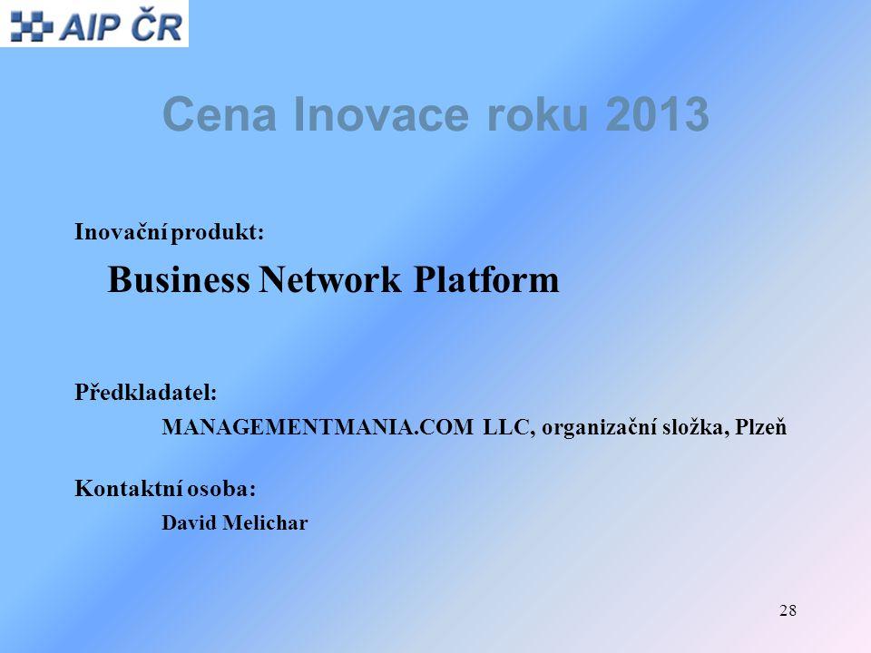 28 Cena Inovace roku 2013 Inovační produkt: Business Network Platform Předkladatel: MANAGEMENTMANIA.COM LLC, organizační složka, Plzeň Kontaktní osoba