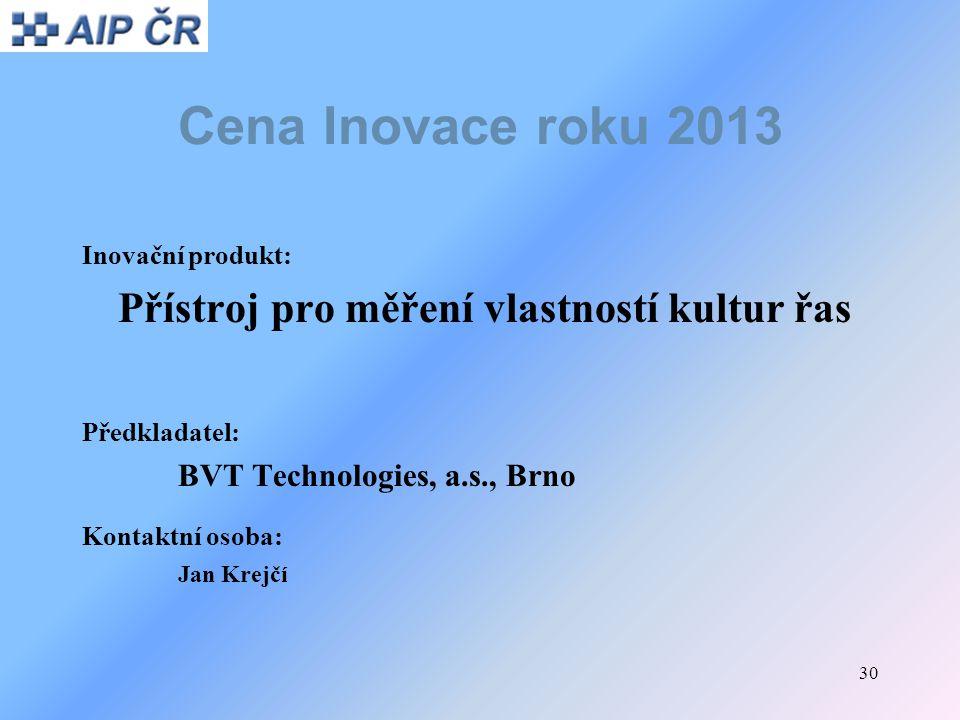 30 Cena Inovace roku 2013 Inovační produkt: Přístroj pro měření vlastností kultur řas Předkladatel: BVT Technologies, a.s., Brno Kontaktní osoba: Jan