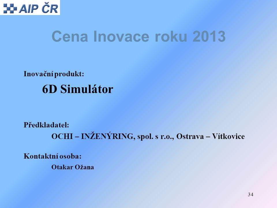 34 Cena Inovace roku 2013 Inovační produkt: 6D Simulátor Předkladatel: OCHI – INŽENÝRING, spol. s r.o., Ostrava – Vítkovice Kontaktní osoba: Otakar Ož