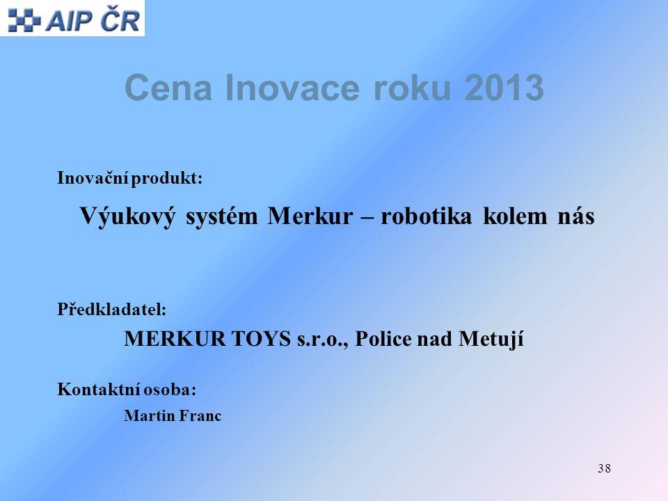 38 Cena Inovace roku 2013 Inovační produkt: Výukový systém Merkur – robotika kolem nás Předkladatel: MERKUR TOYS s.r.o., Police nad Metují Kontaktní o