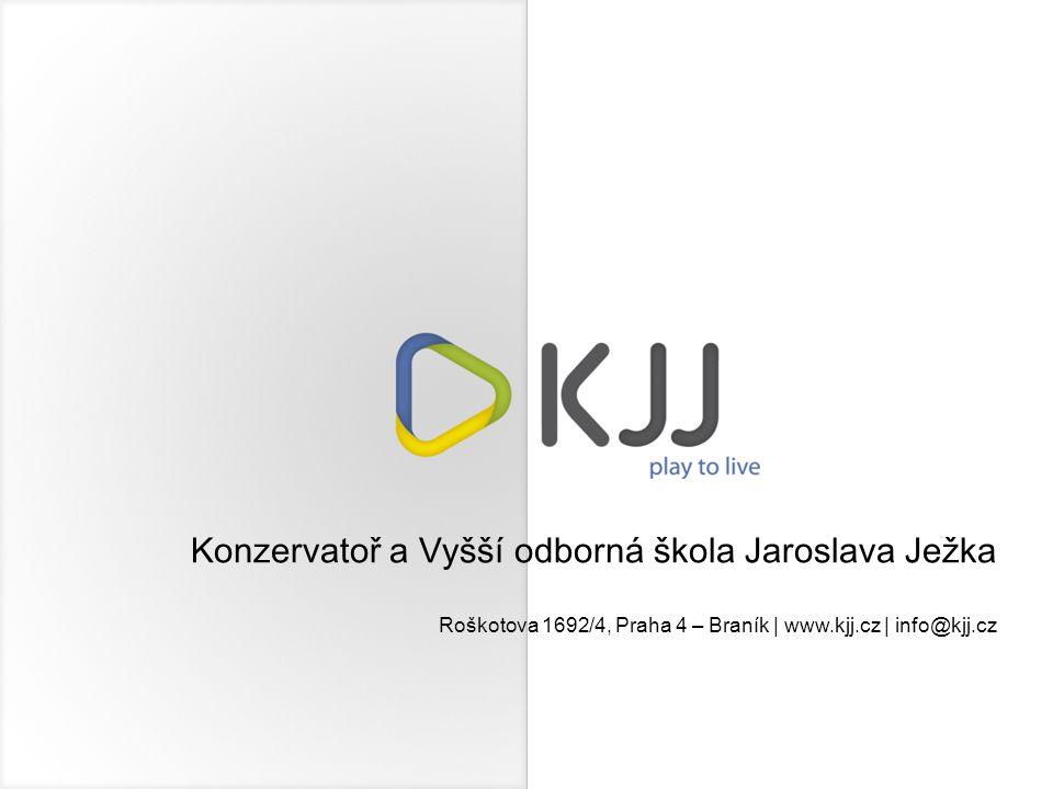 Konzervatoř a Vyšší odborná škola Jaroslava Ježka Roškotova 1692/4, Praha 4 – Braník | www.kjj.cz | info@kjj.cz