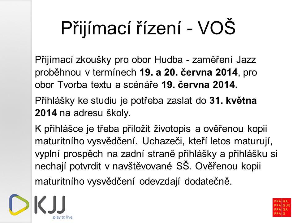 Přijímací řízení - VOŠ Přijímací zkoušky pro obor Hudba - zaměření Jazz proběhnou v termínech 19. a 20. června 2014, pro obor Tvorba textu a scénáře 1