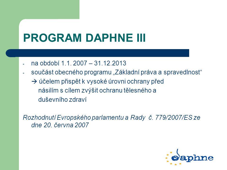 """PROGRAM DAPHNE III - na období 1.1. 2007 – 31.12.2013 - součást obecného programu """"Základní práva a spravedlnost""""  účelem přispět k vysoké úrovni och"""