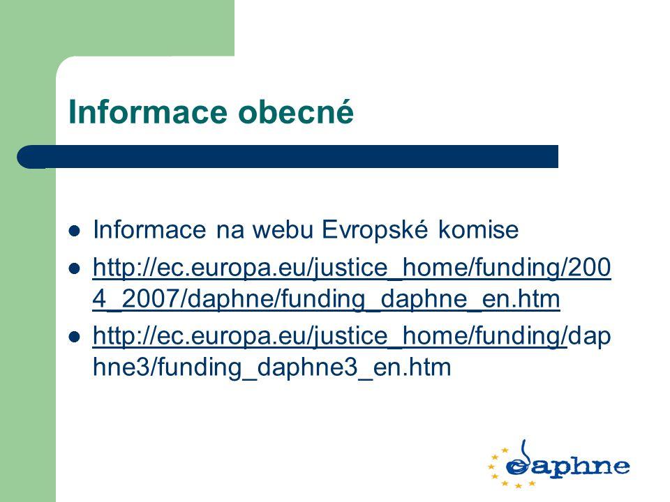 Informace obecné Informace na webu Evropské komise http://ec.europa.eu/justice_home/funding/200 4_2007/daphne/funding_daphne_en.htm http://ec.europa.eu/justice_home/funding/200 4_2007/daphne/funding_daphne_en.htm http://ec.europa.eu/justice_home/funding/dap hne3/funding_daphne3_en.htm http://ec.europa.eu/justice_home/funding/