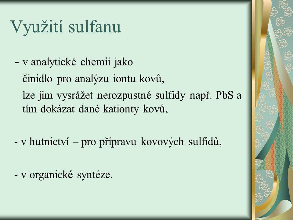 Využití sulfanu - v analytické chemii jako činidlo pro analýzu iontu kovů, lze jim vysrážet nerozpustné sulfidy např. PbS a tím dokázat dané kationty