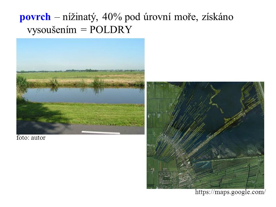 povrch – nížinatý, 40% pod úrovní moře, získáno vysoušením = POLDRY foto: autor https://maps.google.com/