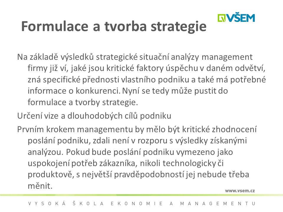 Formulace a tvorba strategie Na základě výsledků strategické situační analýzy management firmy již ví, jaké jsou kritické faktory úspěchu v daném odvě