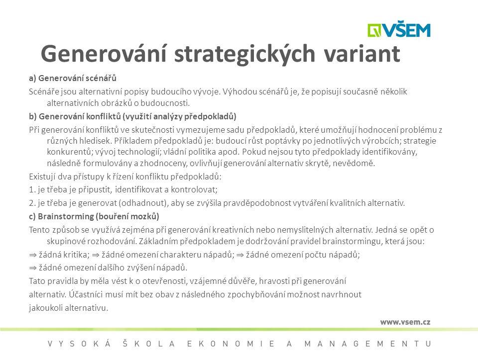 Generování strategických variant a) Generování scénářů Scénáře jsou alternativní popisy budoucího vývoje. Výhodou scénářů je, že popisují současně něk