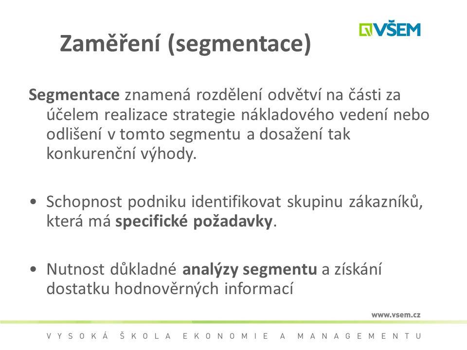 Zaměření (segmentace) Segmentace znamená rozdělení odvětví na části za účelem realizace strategie nákladového vedení nebo odlišení v tomto segmentu a