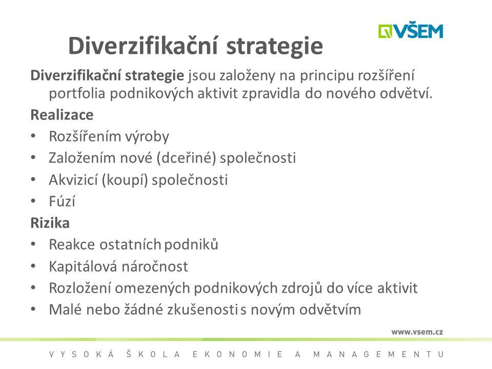 Diverzifikační strategie Diverzifikační strategie jsou založeny na principu rozšíření portfolia podnikových aktivit zpravidla do nového odvětví. Reali