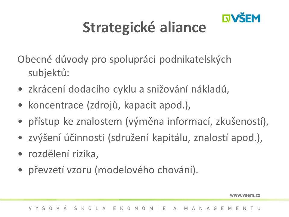 Strategické aliance Obecné důvody pro spolupráci podnikatelských subjektů: zkrácení dodacího cyklu a snižování nákladů, koncentrace (zdrojů, kapacit a