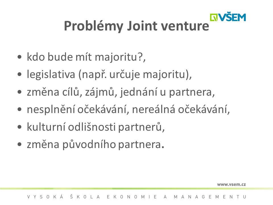 Problémy Joint venture kdo bude mít majoritu?, legislativa (např. určuje majoritu), změna cílů, zájmů, jednání u partnera, nesplnění očekávání, nereál
