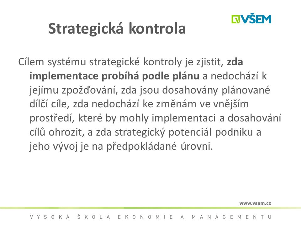 Strategická kontrola Cílem systému strategické kontroly je zjistit, zda implementace probíhá podle plánu a nedochází k jejímu zpožďování, zda jsou dos
