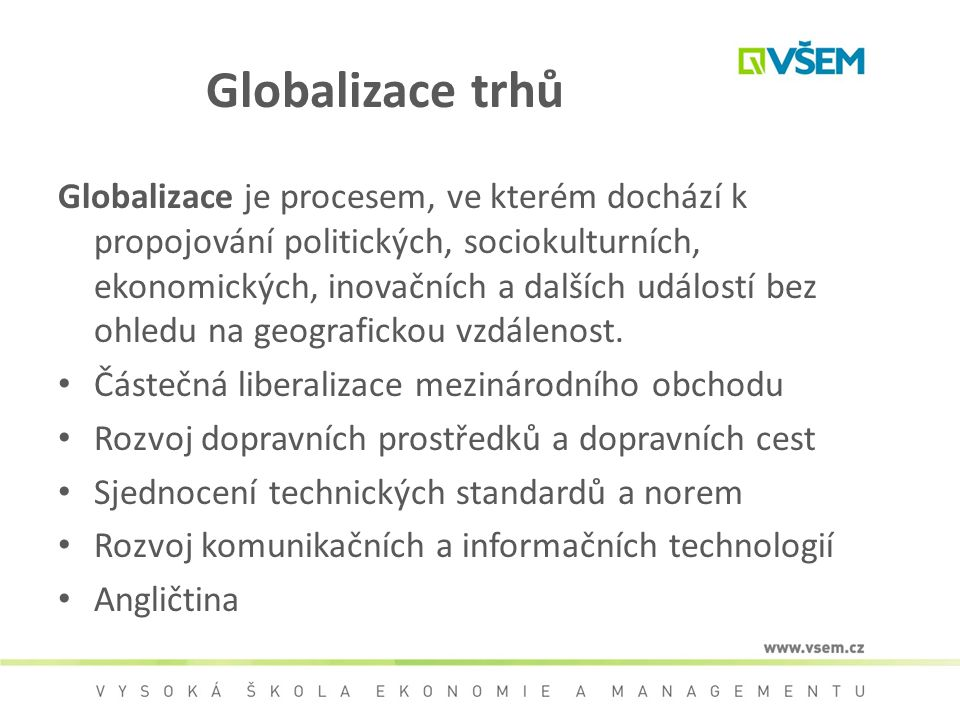 Globalizace trhů Globalizace je procesem, ve kterém dochází k propojování politických, sociokulturních, ekonomických, inovačních a dalších událostí be