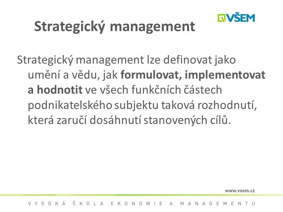 Strategický management Strategický management lze definovat jako umění a vědu, jak formulovat, implementovat a hodnotit ve všech funkčních částech pod