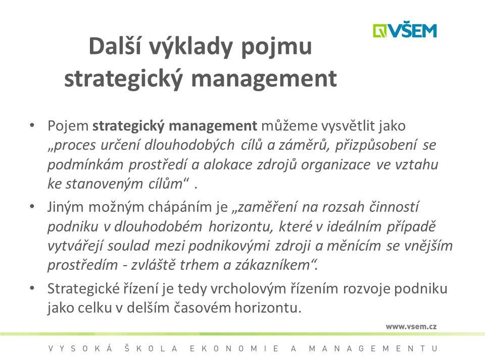 """Další výklady pojmu strategický management Pojem strategický management můžeme vysvětlit jako """"proces určení dlouhodobých cílů a záměrů, přizpůsobení"""