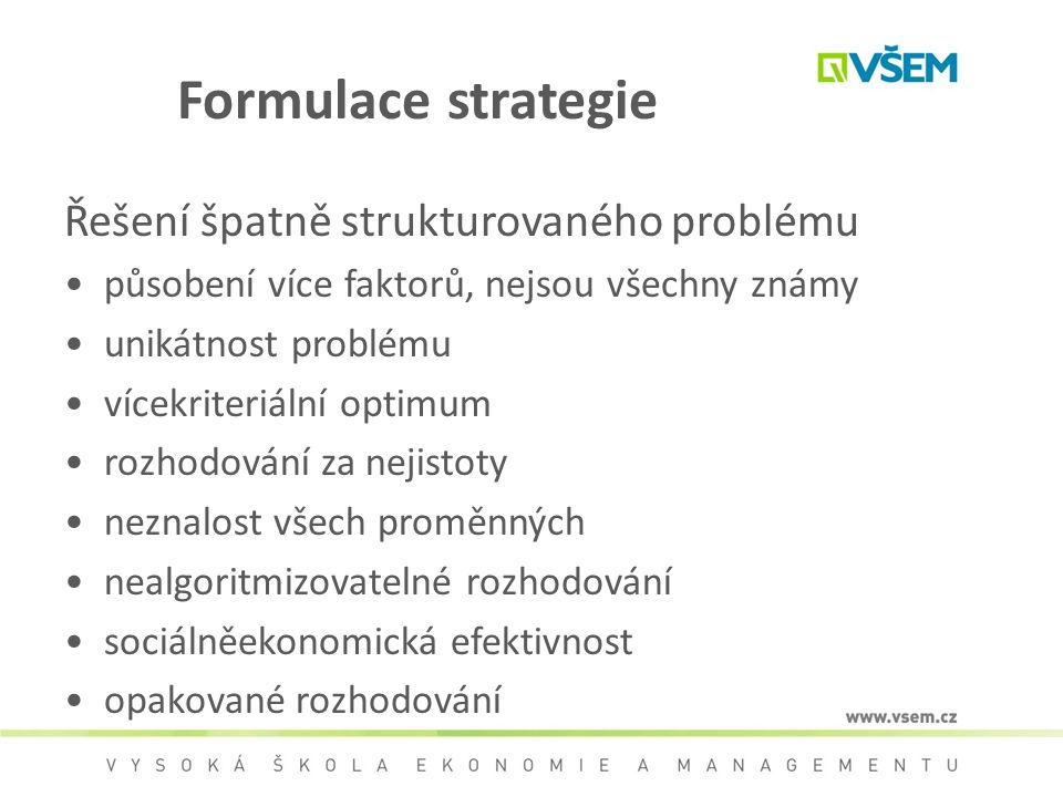 Formulace strategie Řešení špatně strukturovaného problému působení více faktorů, nejsou všechny známy unikátnost problému vícekriteriální optimum roz