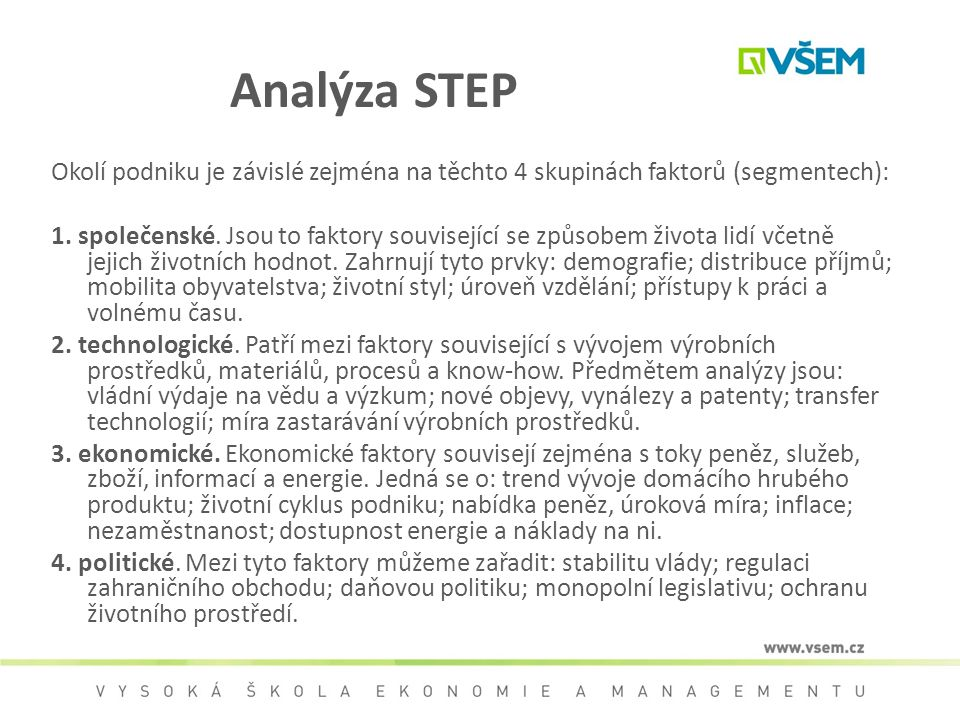 Analýza STEP Okolí podniku je závislé zejména na těchto 4 skupinách faktorů (segmentech): 1. společenské. Jsou to faktory související se způsobem živo