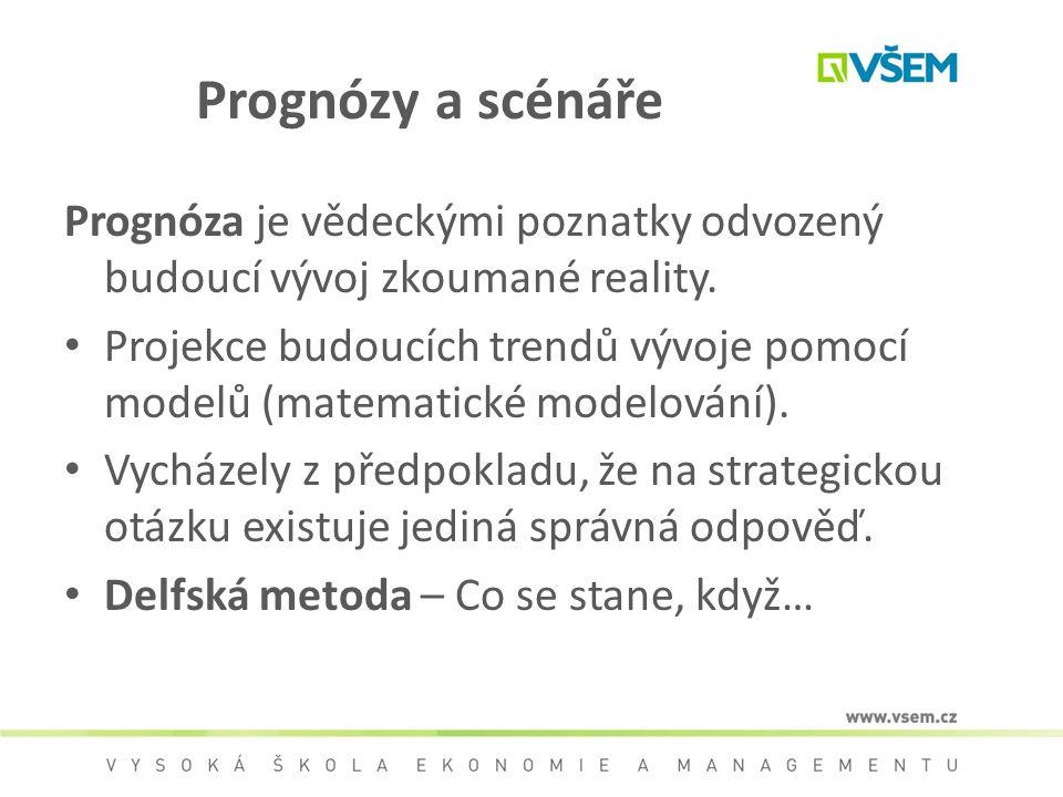 Prognózy a scénáře Prognóza je vědeckými poznatky odvozený budoucí vývoj zkoumané reality. Projekce budoucích trendů vývoje pomocí modelů (matematické