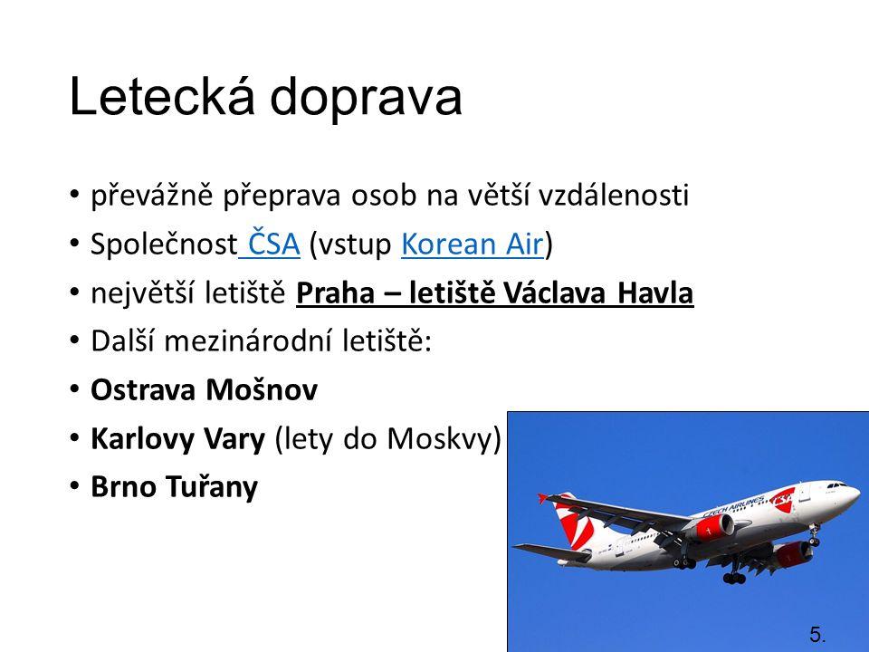Letecká doprava převážně přeprava osob na větší vzdálenosti Společnost ČSA (vstup Korean Air) ČSAKorean Air největší letiště Praha – letiště Václava H