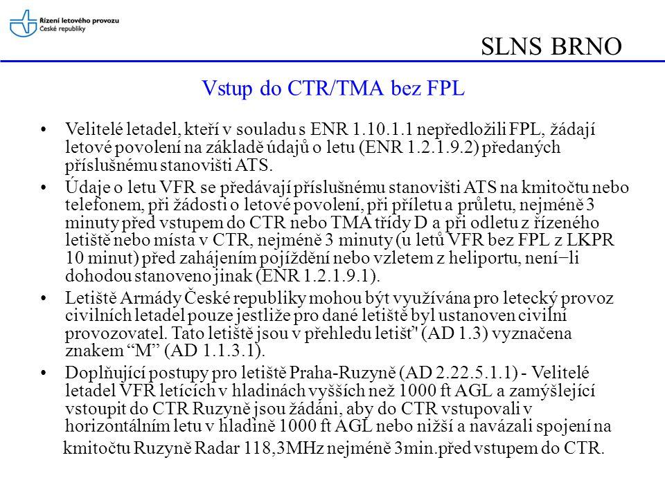 SLNS BRNO Noční lety VFR ( změněno květen 2012) Rozdělení letů v noci podle vzdušného prostoru ve kterém jsou prováděny: –lety VFR v noci v CTR a TMA (MCTR a MTMA) jako lety řízené, –lety VFR v noci v prostoru třídy G a E jako lety neřízené.
