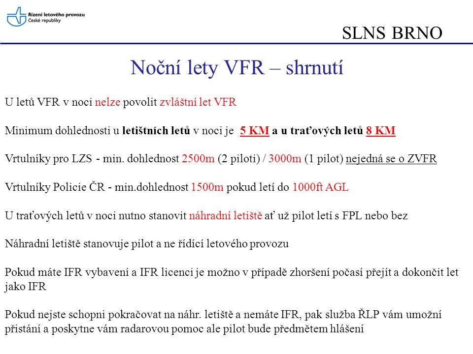 SLNS BRNO V případě radarového vektorování letu VFR a zvláštního letu VFR má velitel letadla odpovědnost za zabránění srážky s terénem a překážkami a je povinen: a)dodržovat meteorologické podmínky, které nebudou horší než podmínky stanovené v ENR 1.2.1.1; b) neprodleně ohlásit příslušnému stanovišti letových provozních služeb, pokud přidělený kurz vede letadlo do prostoru, ve kterém nebude možno dodržet předepsaná minima dohlednosti a vzdálenosti od oblačnosti nebo stanovenou výšku nad terénem Vektorování VFR a ZVFR