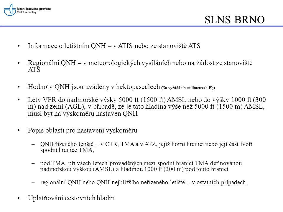 SLNS BRNO Postupy pro používání odpovídače SSR ( změněno květen 2012) Vybavení a provozování odpovídačů v Módu S na úrovni 2 s funkčností Elementary Surveillance (ELS) jako minimum je povinné pro lety letadel letících podle pravidel IFR a VFR jako General Air Traffic (GAT) v tomto stanoveném vzdušném prostoru: - IFR lety ve FIR Praha: a)vrtulníky bez ohledu na MTOW; b)letouny s maximální schválenou vzletovou hmotností 5700 kg a méně nebo s maximální cestovní pravou vzdušnou rychlostí 250 kt (463 km/hod) a méně, –VFR lety ve FIR Praha nad FL 95, –VFR lety v TMA Praha a CTR Ruzyně.