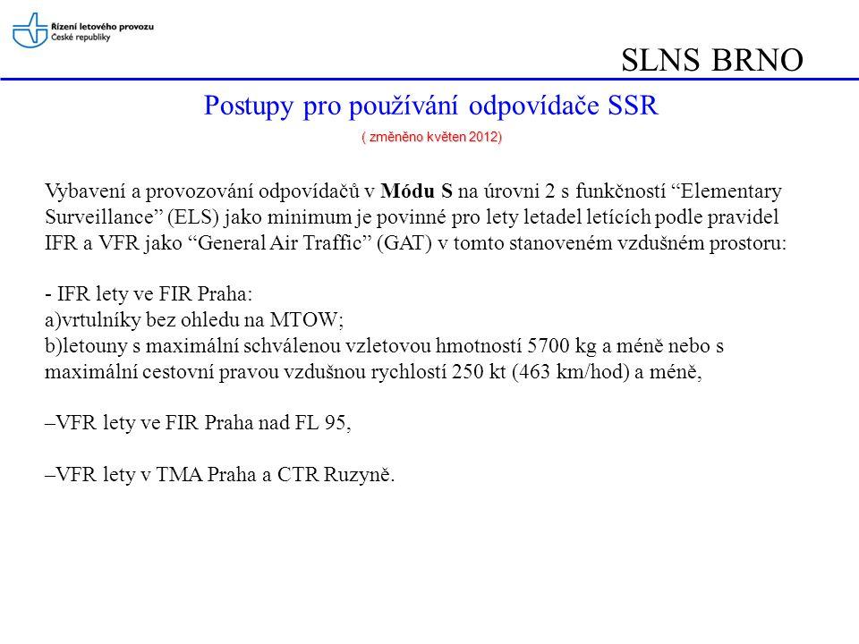 SLNS BRNO Postupy pro používání odpovídače SSR ( změněno květen 2012) Výjimky může povolit příslušné stanoviště ATC na žádost předem.