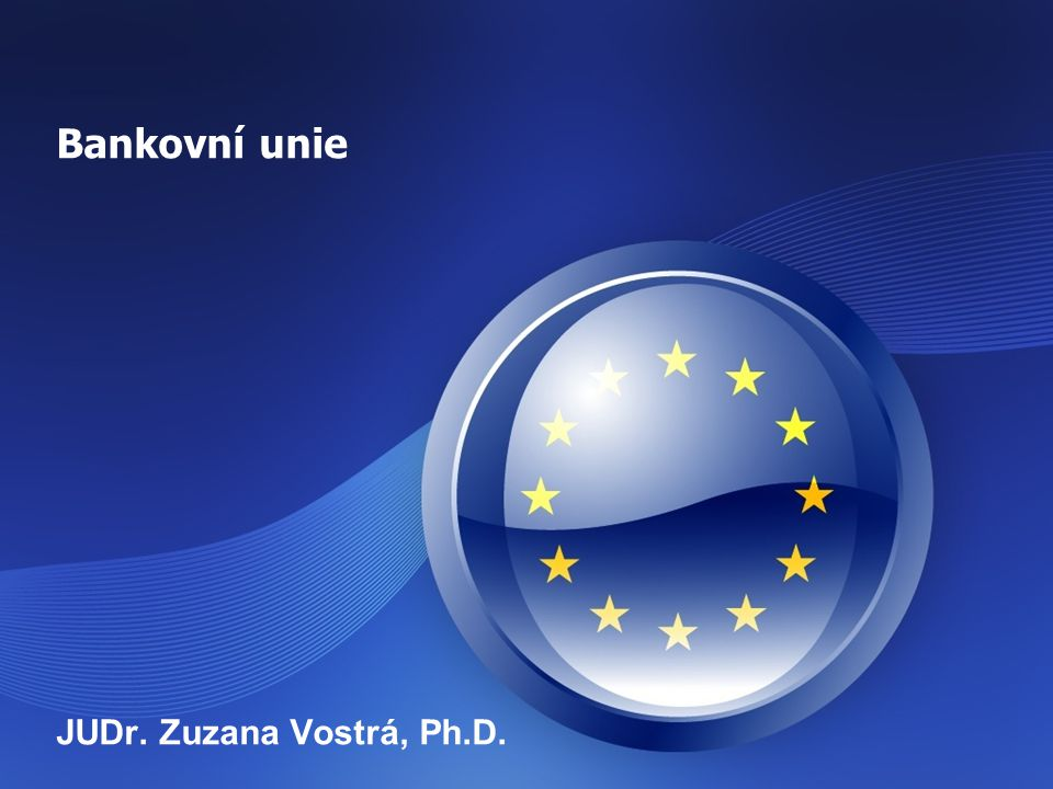 Bankovní unie JUDr. Zuzana Vostrá, Ph.D.