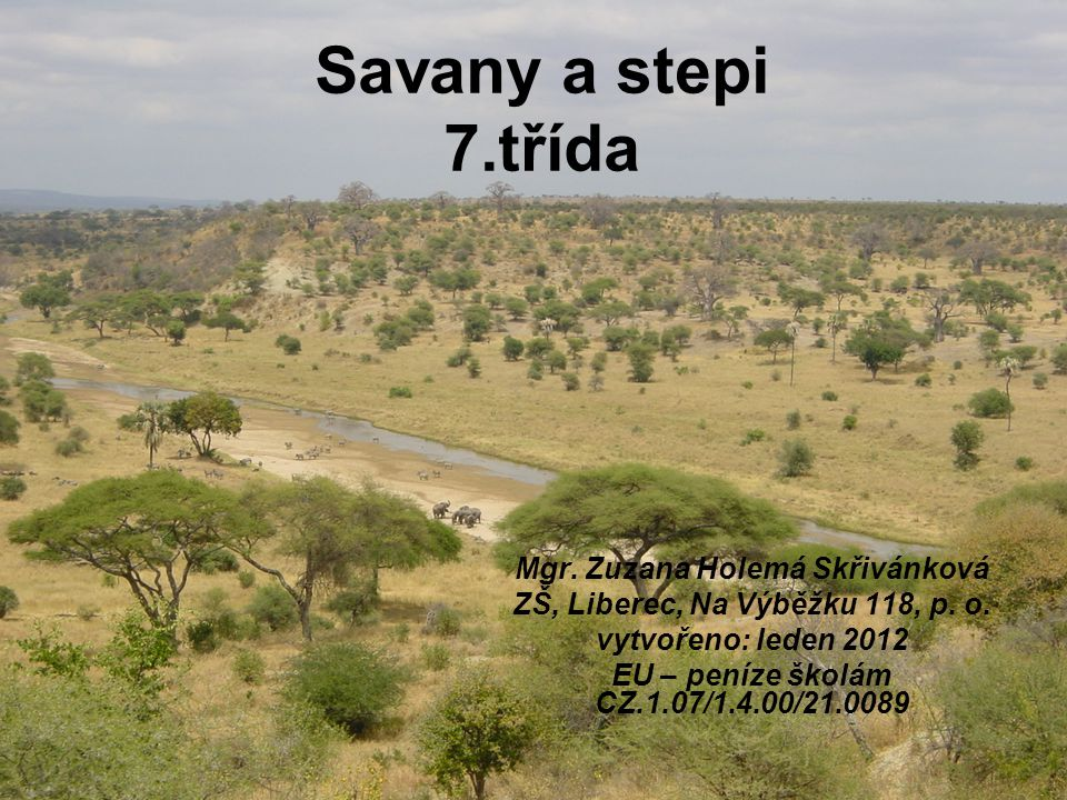 Savany a stepi 7.třída Mgr.Zuzana Holemá Skřivánková ZŠ, Liberec, Na Výběžku 118, p.