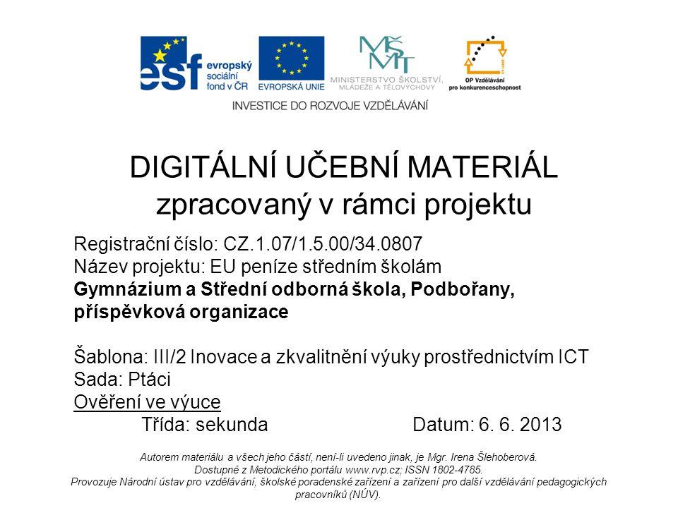 Registrační číslo: CZ.1.07/1.5.00/34.0807 Název projektu: EU peníze středním školám Gymnázium a Střední odborná škola, Podbořany, příspěvková organizace Šablona: III/2 Inovace a zkvalitnění výuky prostřednictvím ICT Sada: Ptáci Ověření ve výuce Třída: sekundaDatum: 6.