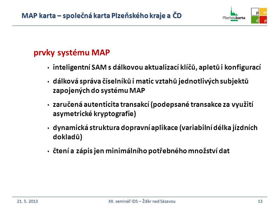 MAP karta – společná karta Plzeňského kraje a ČD 13 prvky systému MAP inteligentní SAM s dálkovou aktualizací klíčů, apletů i konfigurací dálková správa číselníků i matic vztahů jednotlivých subjektů zapojených do systému MAP zaručená autenticita transakcí (podepsané transakce za využití asymetrické kryptografie) dynamická struktura dopravní aplikace (variabilní délka jízdních dokladů) čtení a zápis jen minimálního potřebného množství dat 21.